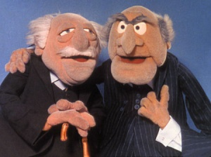 """Statler: """"That last paragraph reminded me of when I ate too much candy last Halloween."""" Waldorf: """"Why? Because it was so sweet?"""" Statler: """"No, because it made me want to throw up."""" Both: LULZ."""