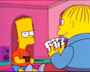 Bart: Do you have any 3's? Ralph: Go fish!