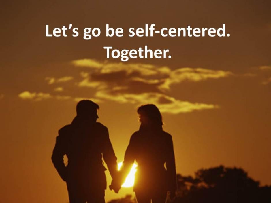self centerd
